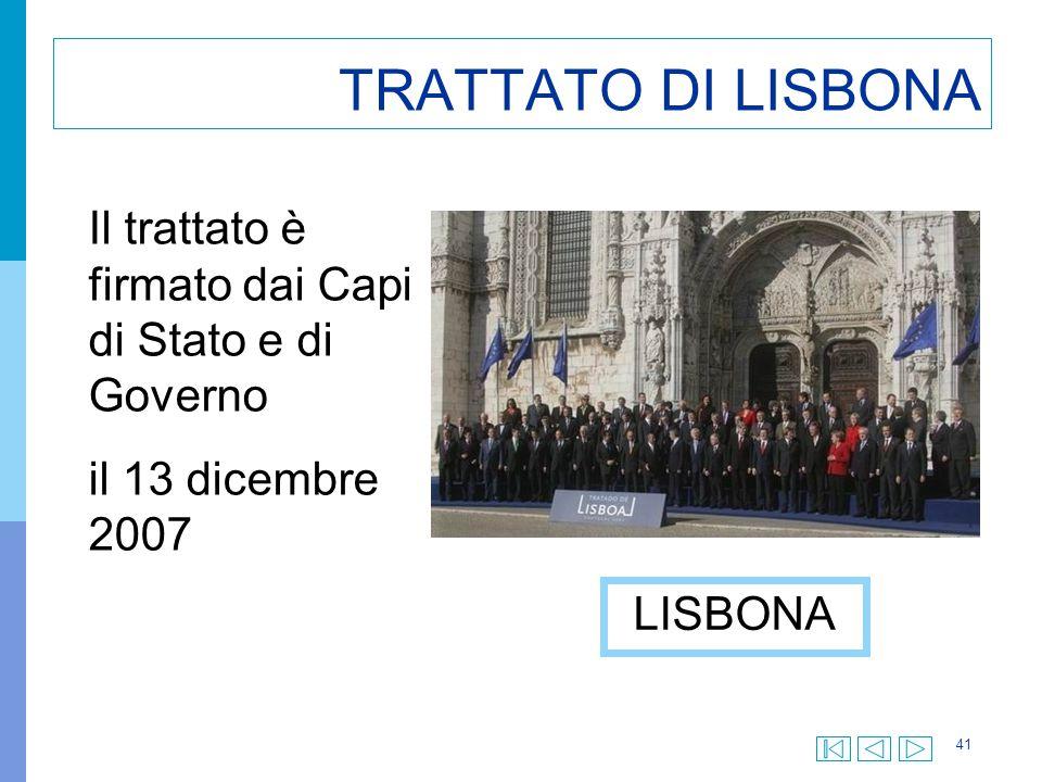 41 TRATTATO DI LISBONA Il trattato è firmato dai Capi di Stato e di Governo il 13 dicembre 2007 LISBONA
