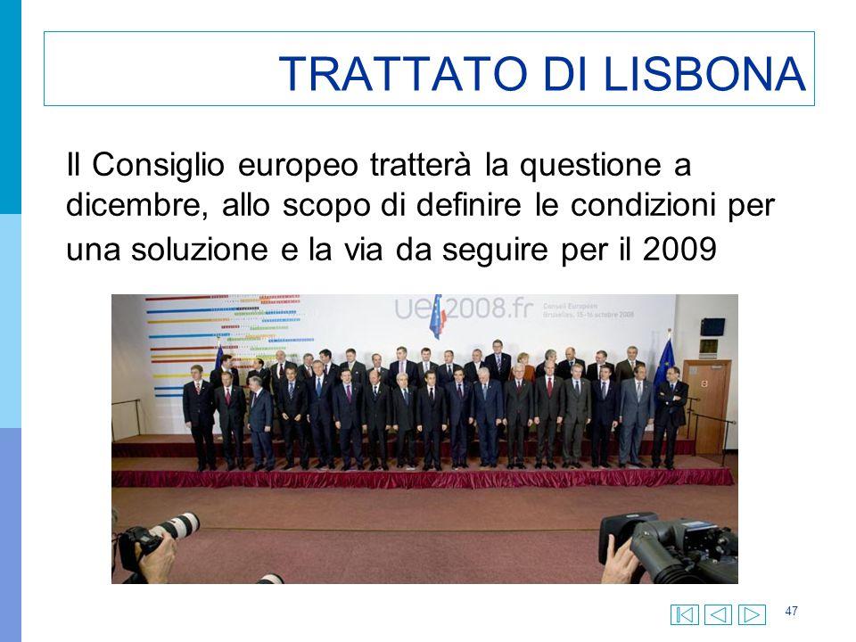 47 TRATTATO DI LISBONA Il Consiglio europeo tratterà la questione a dicembre, allo scopo di definire le condizioni per una soluzione e la via da segui