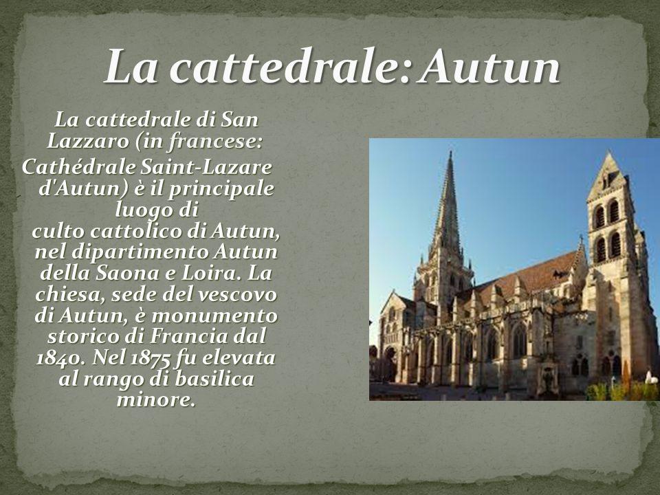 La cattedrale di San Lazzaro (in francese: La cattedrale di San Lazzaro (in francese: Cathédrale Saint-Lazare d'Autun) è il principale luogo di culto