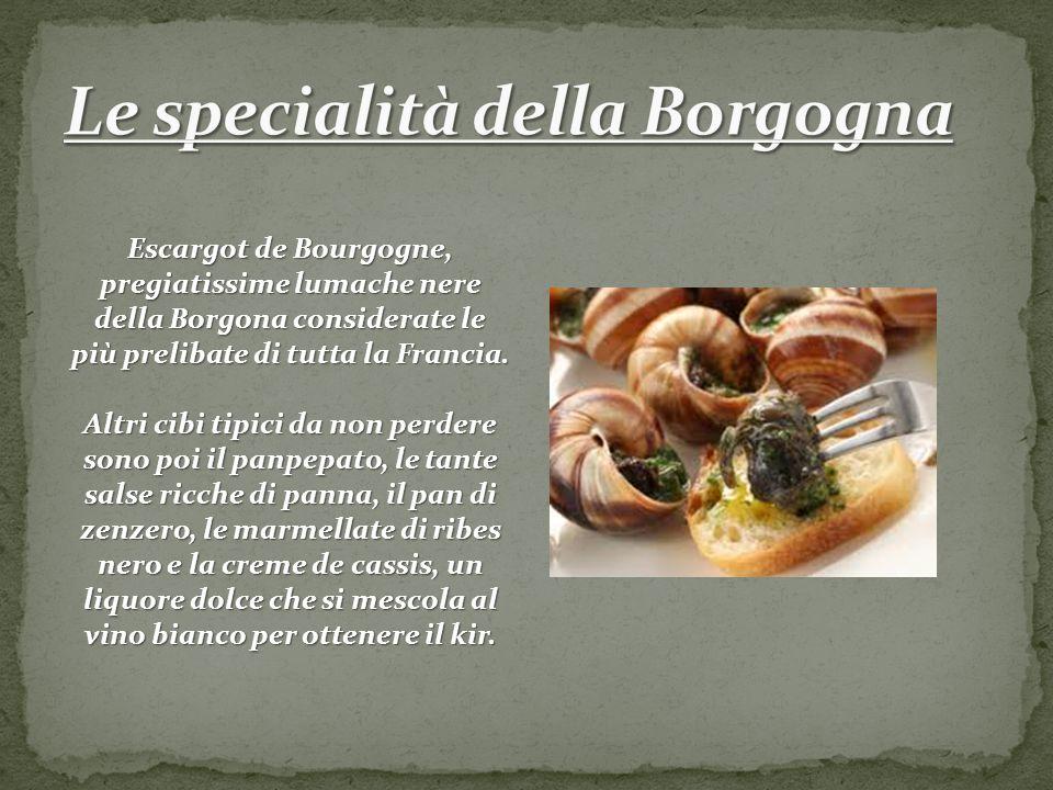 Escargot de Bourgogne, pregiatissime lumache nere della Borgona considerate le più prelibate di tutta la Francia. Altri cibi tipici da non perdere son