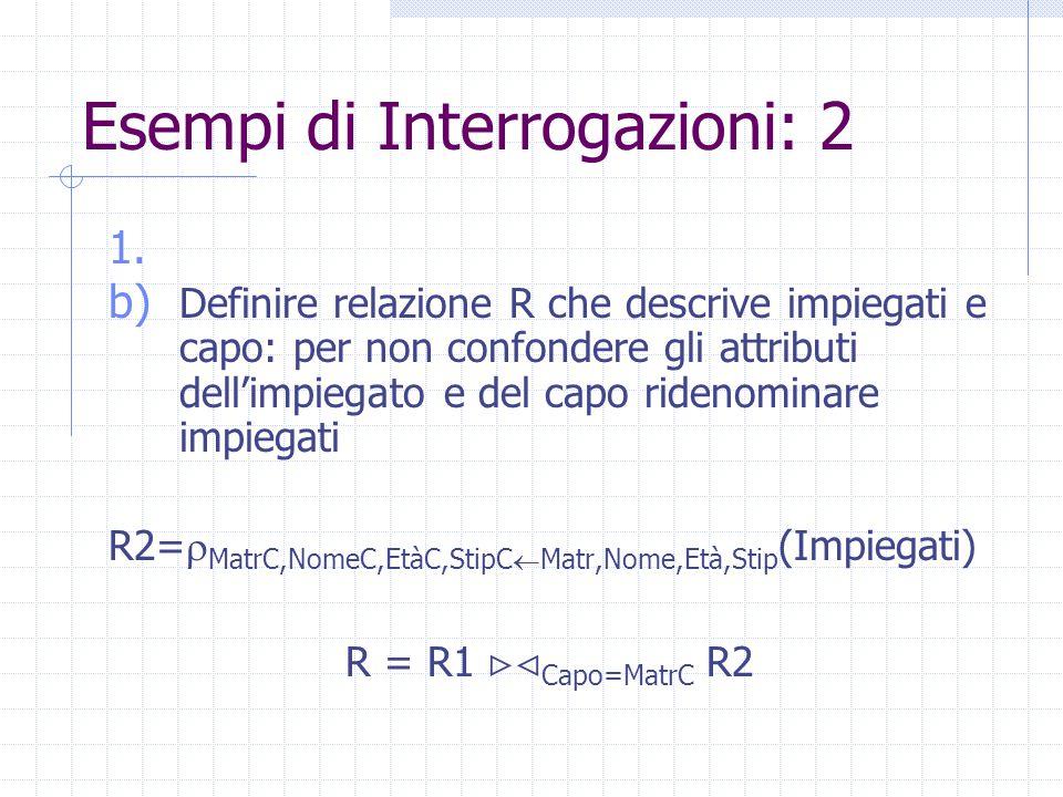 Esempi di Interrogazioni: 2 1. b) Definire relazione R che descrive impiegati e capo: per non confondere gli attributi dell'impiegato e del capo riden