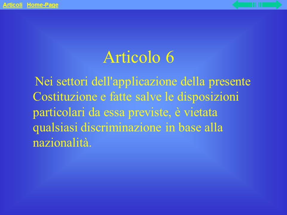 Articolo 6 Nei settori dell applicazione della presente Costituzione e fatte salve le disposizioni particolari da essa previste, è vietata qualsiasi discriminazione in base alla nazionalità.