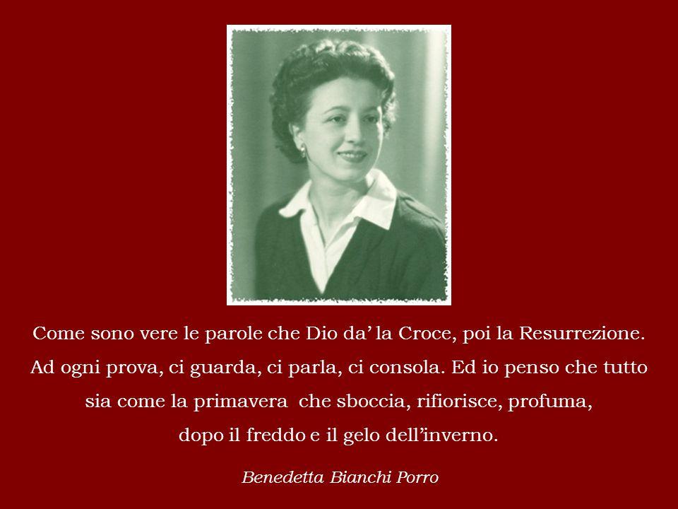 Benedetta Bianchi Porro Come sono vere le parole che Dio da' la Croce, poi la Resurrezione.