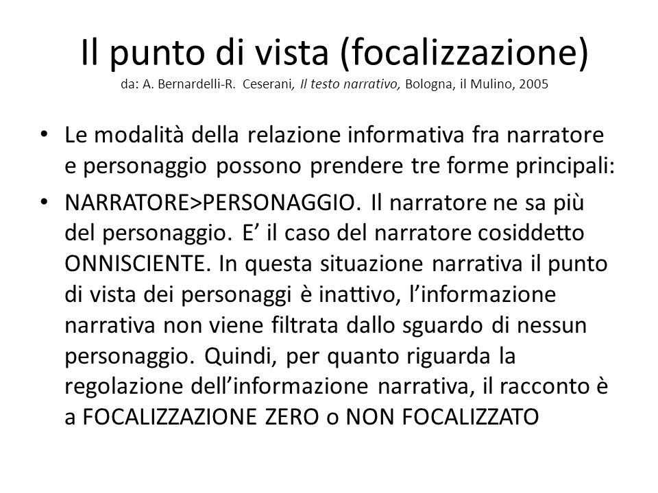 Il punto di vista (focalizzazione) da: A. Bernardelli-R. Ceserani, Il testo narrativo, Bologna, il Mulino, 2005 Le modalità della relazione informativ