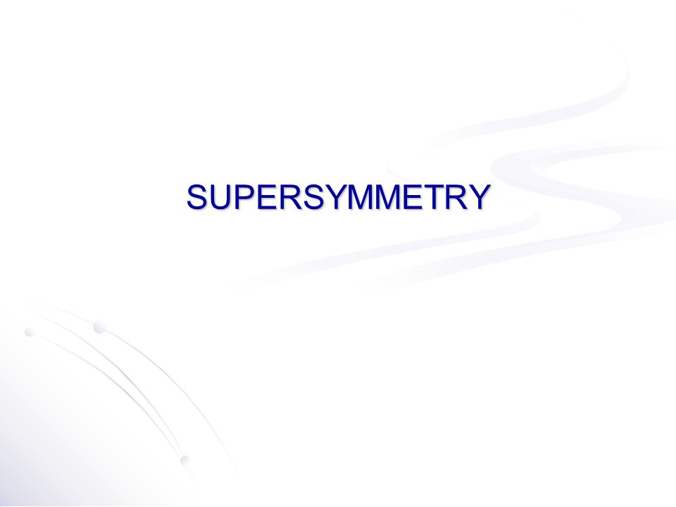 SUPERSYMMETRYSUPERSYMMETRY