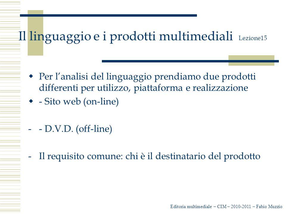 Il linguaggio e i prodotti multimediali Lezione15  Per l'analisi del linguaggio prendiamo due prodotti differenti per utilizzo, piattaforma e realizzazione  - Sito web (on-line) -- D.V.D.