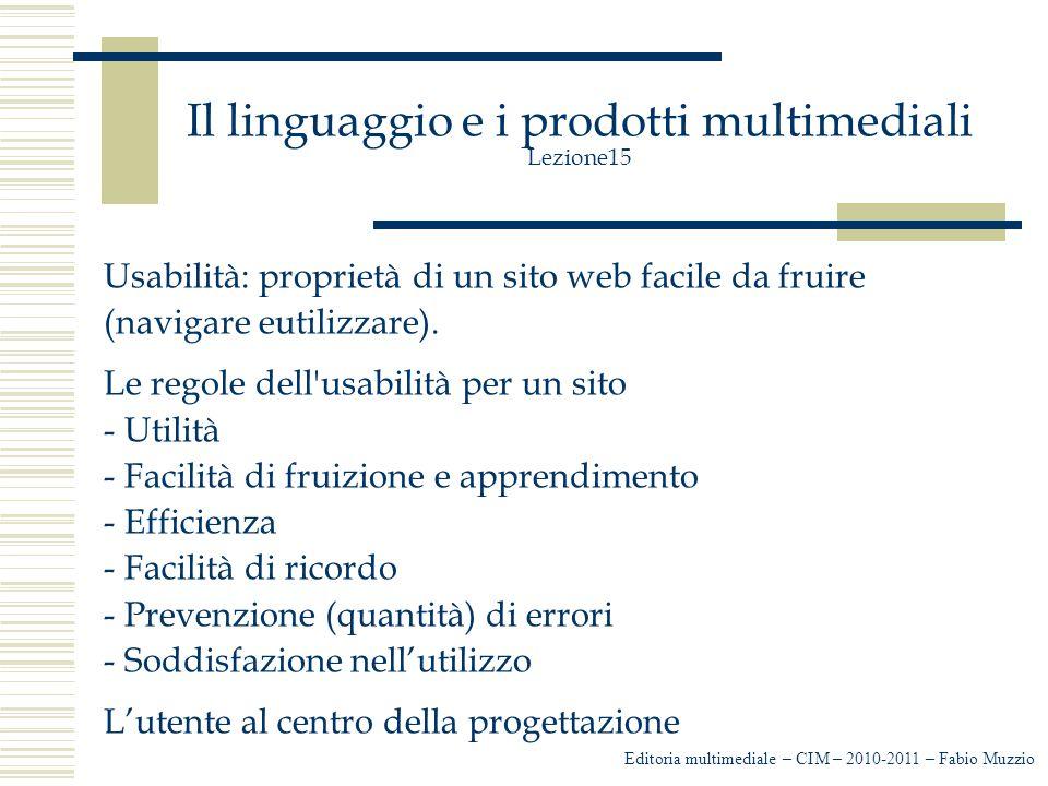 Il linguaggio e i prodotti multimediali Lezione15 Usabilità: proprietà di un sito web facile da fruire (navigare eutilizzare).