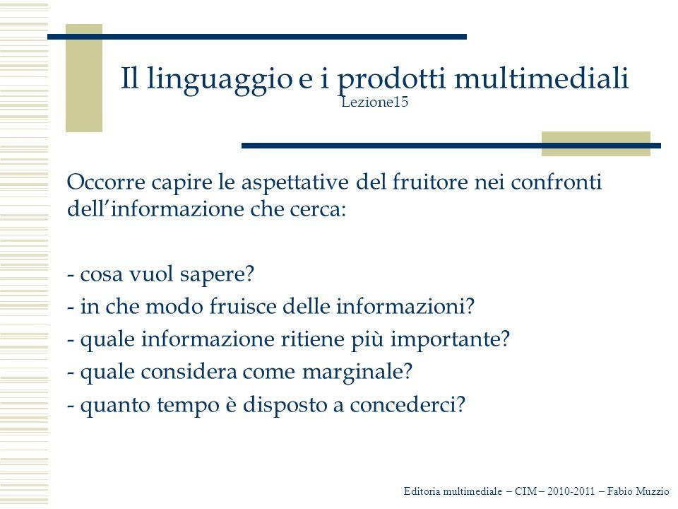 Il linguaggio e i prodotti multimediali Lezione15 Occorre capire le aspettative del fruitore nei confronti dell'informazione che cerca: - cosa vuol sapere.