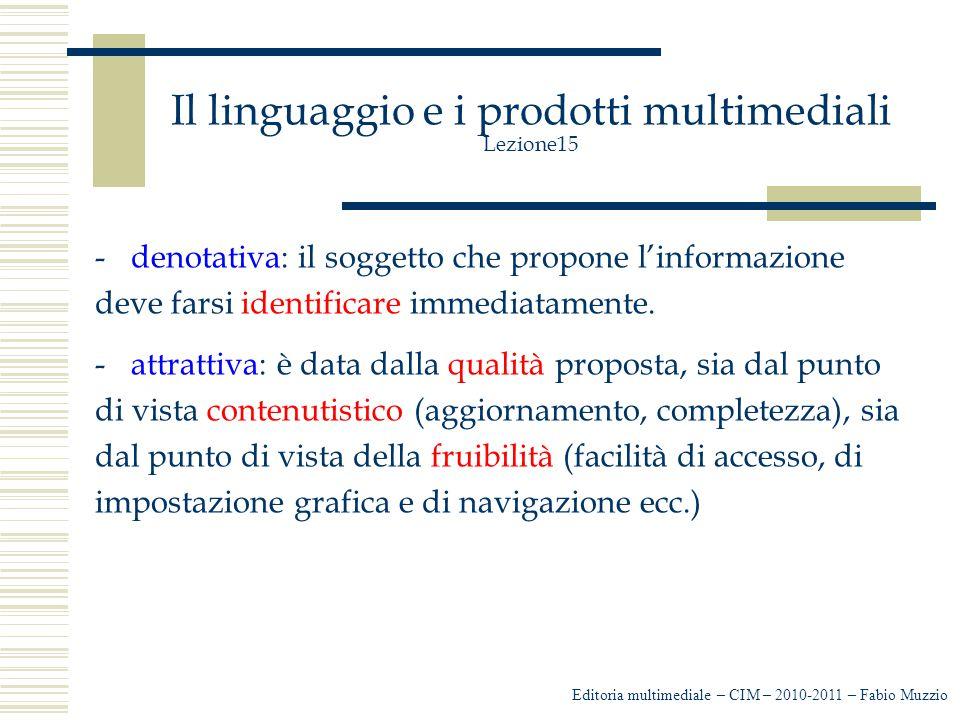 Il linguaggio e i prodotti multimediali Lezione15 -denotativa: il soggetto che propone l'informazione deve farsi identificare immediatamente.