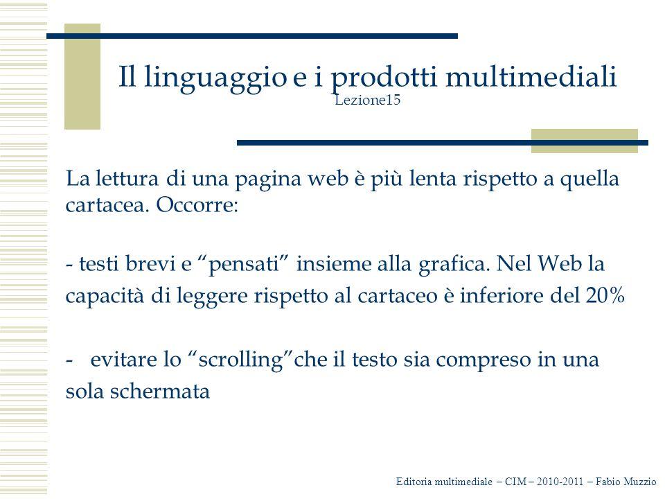 Il linguaggio e i prodotti multimediali Lezione15 La lettura di una pagina web è più lenta rispetto a quella cartacea.
