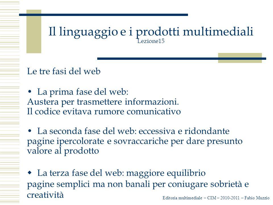 Il linguaggio e i prodotti multimediali Lezione15 Le tre fasi del web La prima fase del web: Austera per trasmettere informazioni.