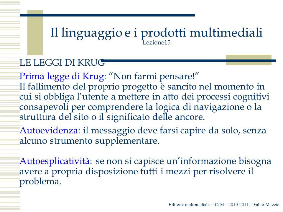 Il linguaggio e i prodotti multimediali Lezione15 I testi, in genere, sono le voci dei menù, ma talvolta anche biografie o testi per giochi interattivi o spiegazioni.