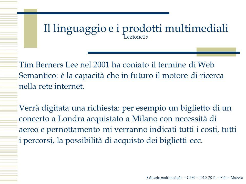 Il linguaggio e i prodotti multimediali Lezione15 Tim Berners Lee nel 2001 ha coniato il termine di Web Semantico: è la capacità che in futuro il motore di ricerca nella rete internet.