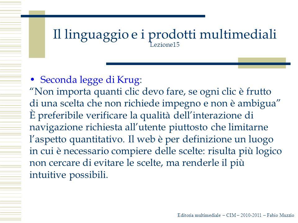 Il linguaggio e i prodotti multimediali Lezione15 Attraverso - Il menù a tendina - La parole chiave - Le ricerche già indirizzate o quelle libere Importante: All'utente interessa solo ottenere le informazioni che ricerca.