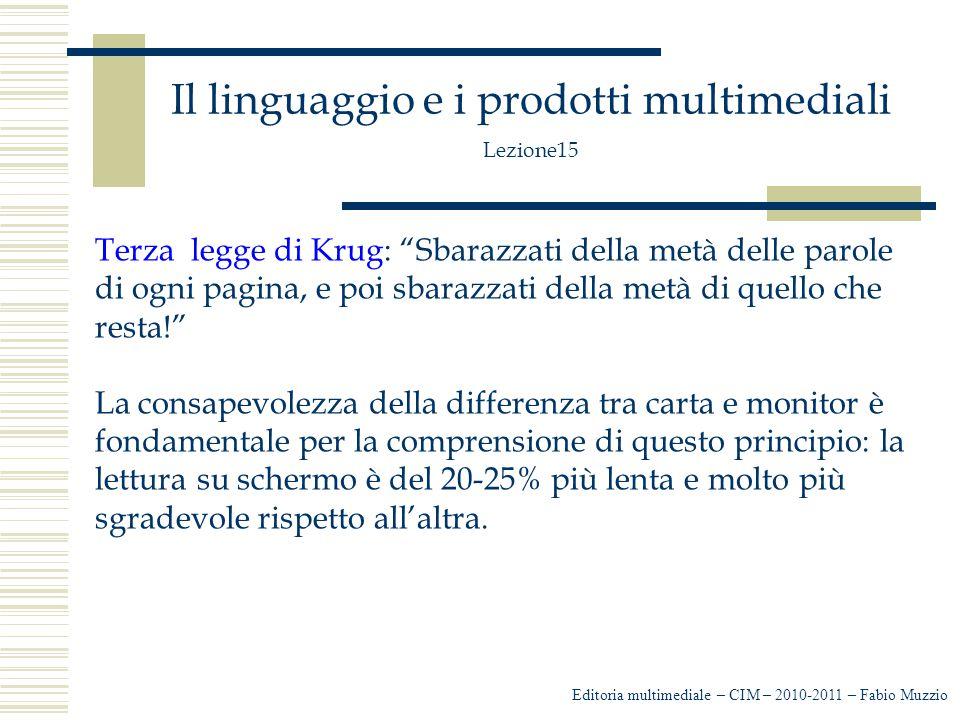 Il linguaggio e i prodotti multimediali Lezione15 -la presenza di un solo argomento per ogni paragrafo -evitare ridondanze o troppi pronomi relativi che l'informazione sia stratificata su diversi livelli con l'utilizzo dell'ipertesto Editoria multimediale – CIM – 2010-2011 – Fabio Muzzio
