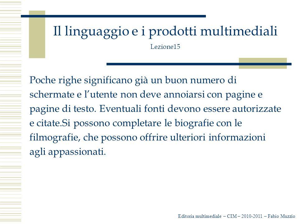 Il linguaggio e i prodotti multimediali Lezione15 Poche righe significano già un buon numero di schermate e l'utente non deve annoiarsi con pagine e pagine di testo.