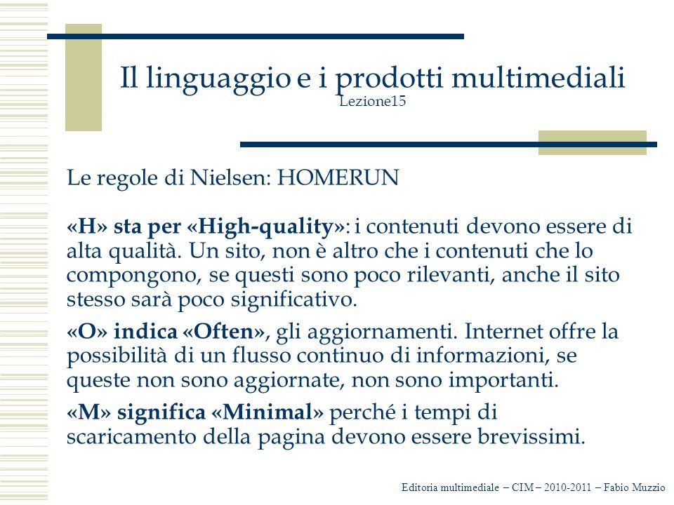 Il linguaggio e i prodotti multimediali Lezione15 Le regole di Nielsen: HOMERUN «H» sta per «High-quality» : i contenuti devono essere di alta qualità.