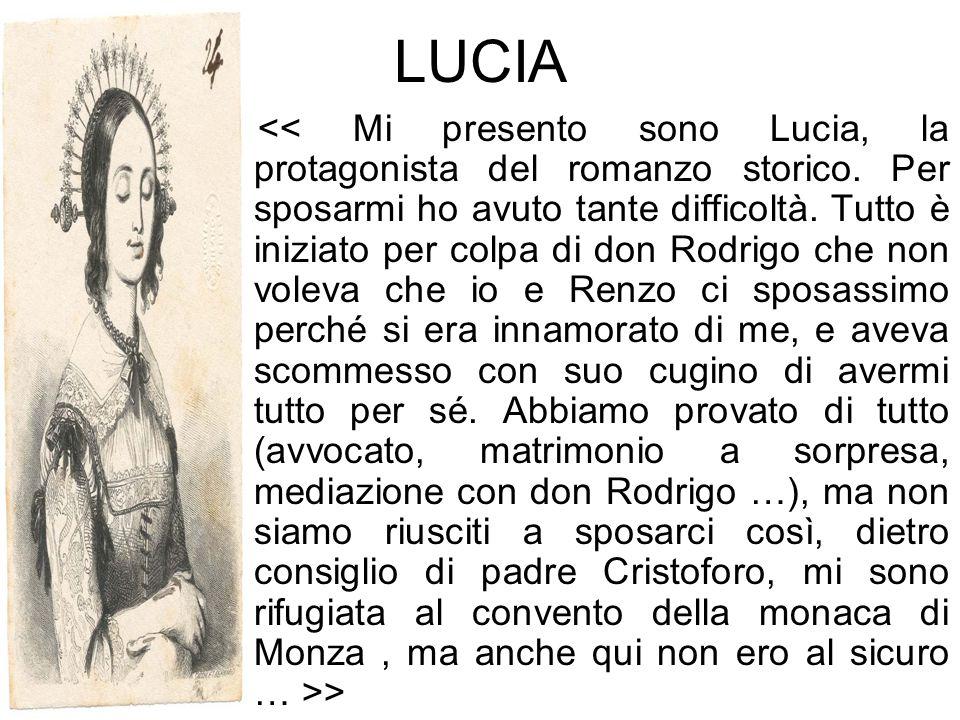 LUCIA << Mi presento sono Lucia, la protagonista del romanzo storico.