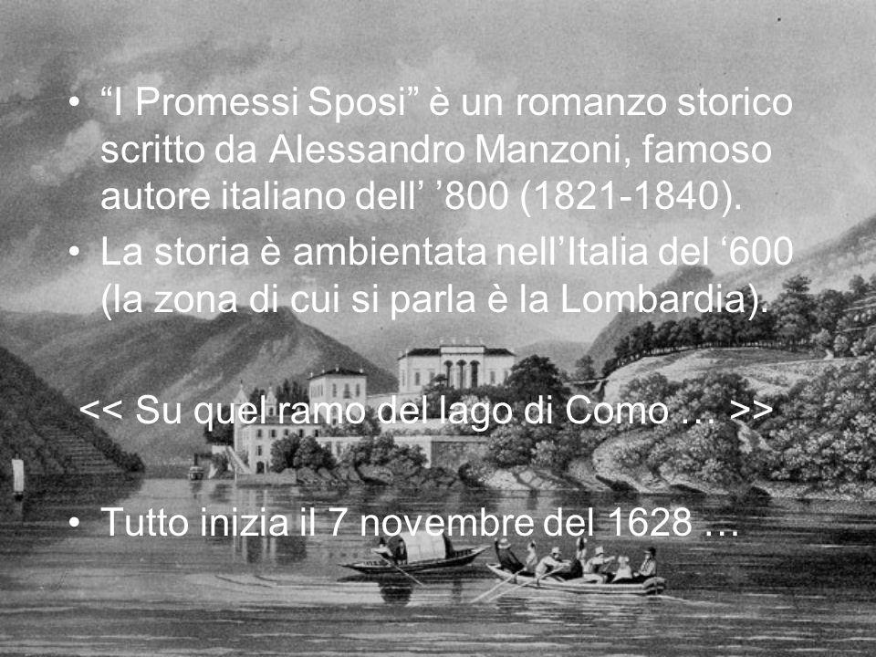I Promessi Sposi è un romanzo storico scritto da Alessandro Manzoni, famoso autore italiano dell' '800 (1821-1840).