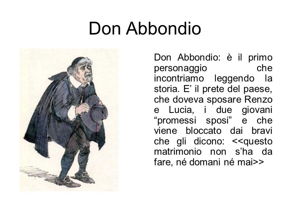 Don Abbondio Don Abbondio: è il primo personaggio che incontriamo leggendo la storia.