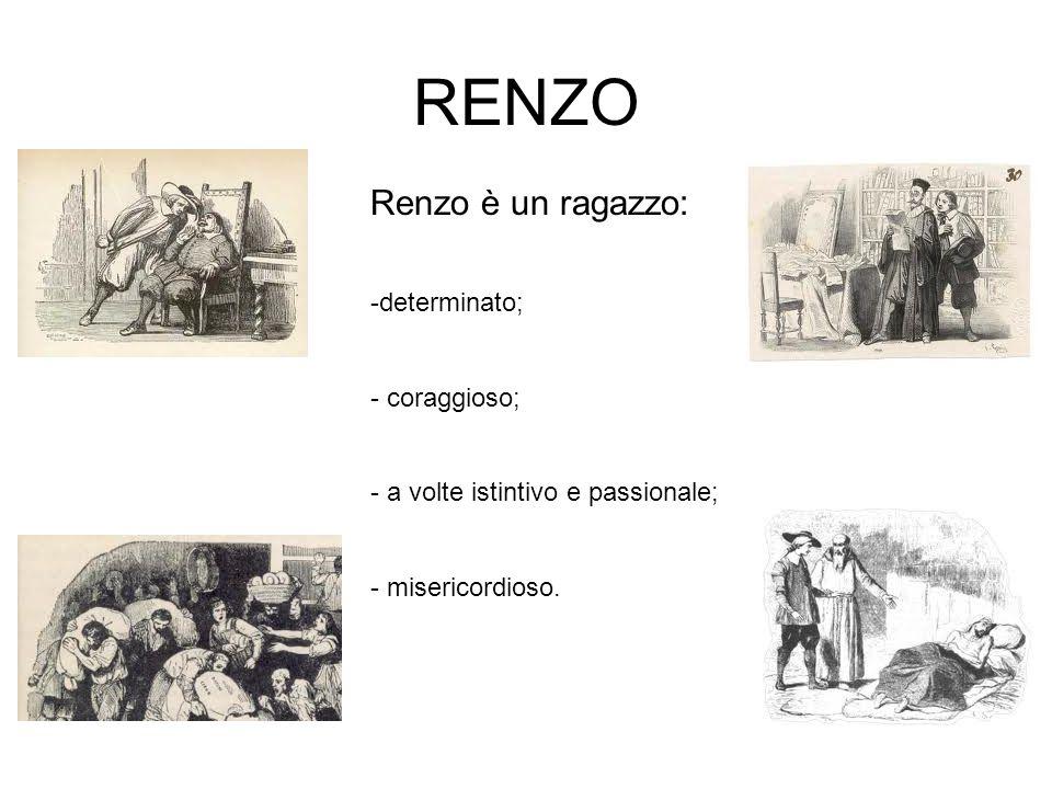 RENZO Renzo è un ragazzo: -determinato; - coraggioso; - a volte istintivo e passionale; - misericordioso.