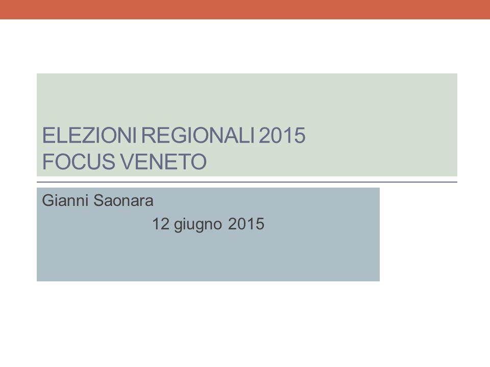 ELEZIONI REGIONALI 2015 FOCUS VENETO Gianni Saonara 12 giugno 2015