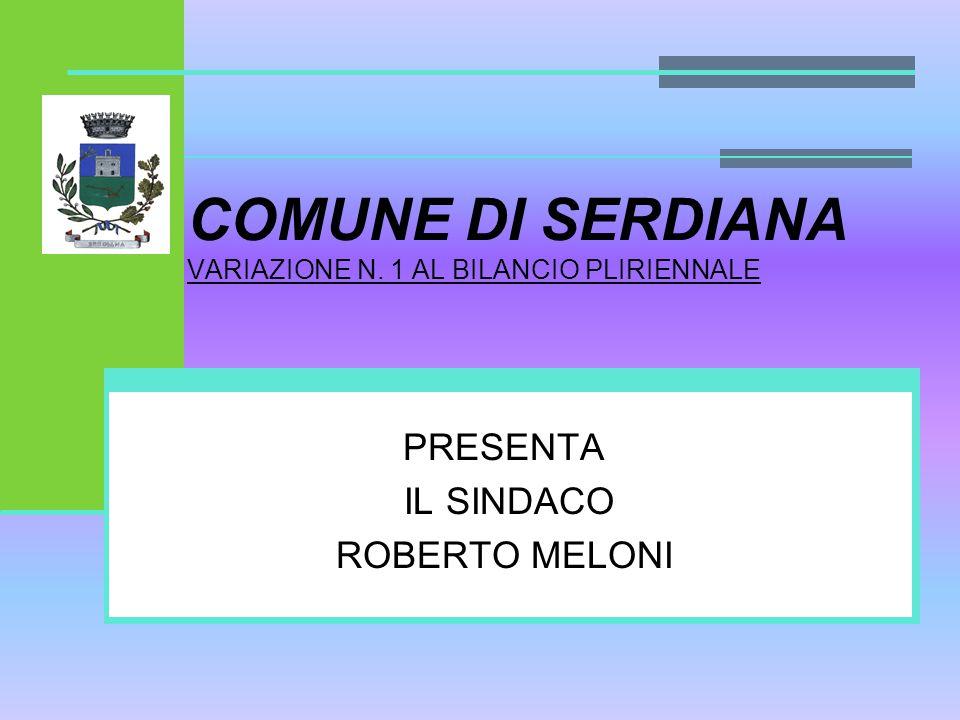 COMUNE DI SERDIANA VARIAZIONE N. 1 AL BILANCIO PLIRIENNALE PRESENTA IL SINDACO ROBERTO MELONI