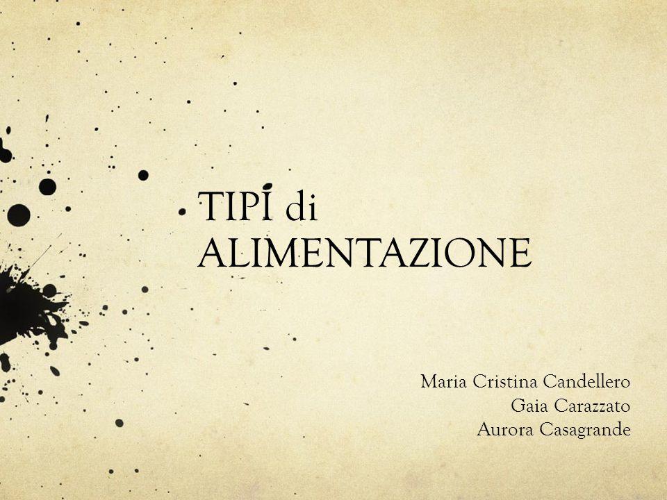 TIPI di ALIMENTAZIONE Maria Cristina Candellero Gaia Carazzato Aurora Casagrande