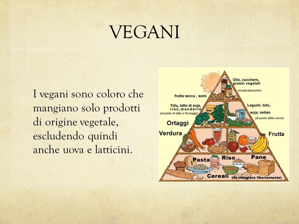 VEGANI I vegani sono coloro che mangiano solo prodotti di origine vegetale, escludendo quindi anche uova e latticini.
