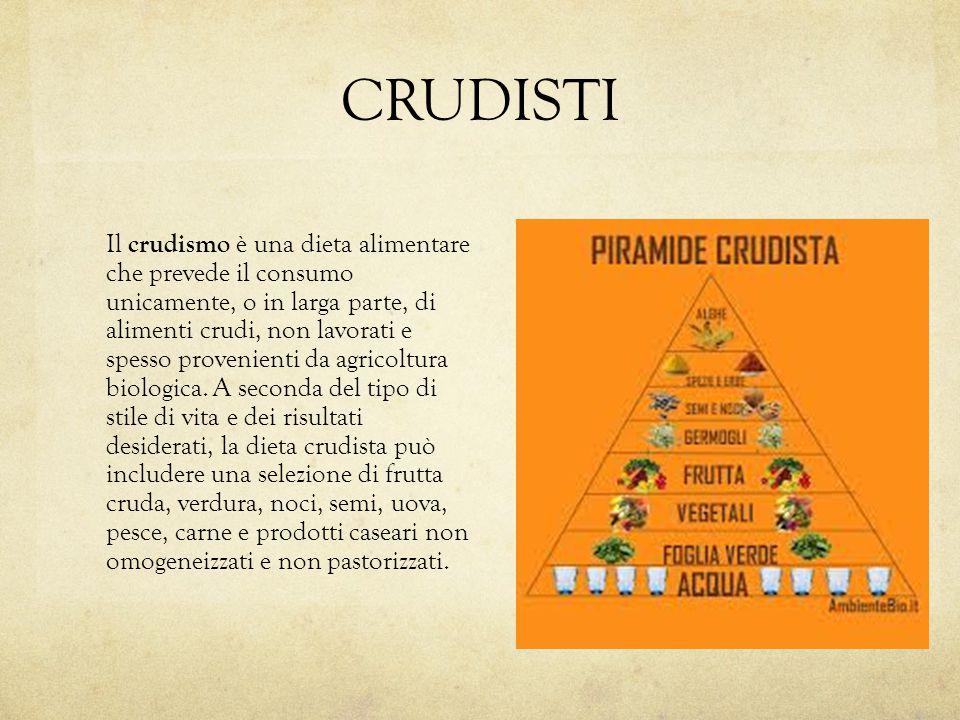 CRUDISTI Il crudismo è una dieta alimentare che prevede il consumo unicamente, o in larga parte, di alimenti crudi, non lavorati e spesso provenienti da agricoltura biologica.