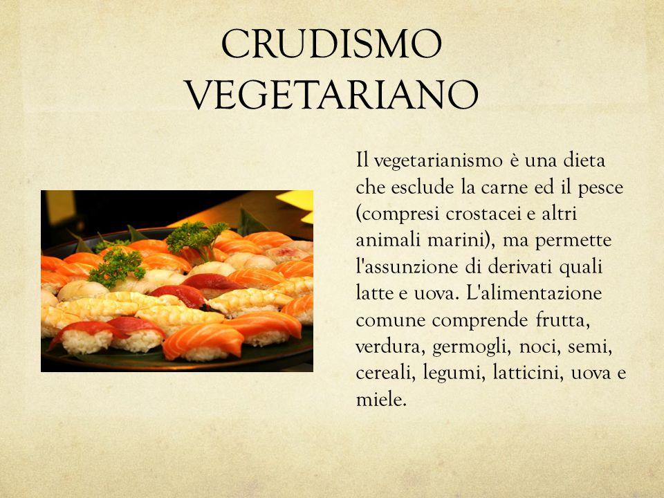 CRUDISMO VEGETARIANO Il vegetarianismo è una dieta che esclude la carne ed il pesce (compresi crostacei e altri animali marini), ma permette l'assunzi