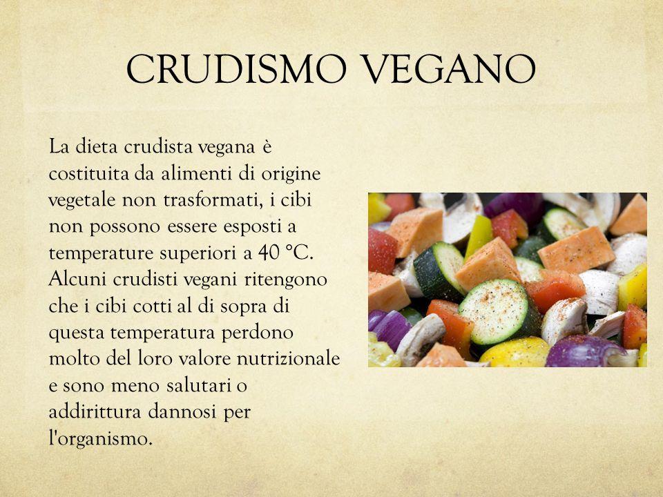 CRUDISMO VEGANO La dieta crudista vegana è costituita da alimenti di origine vegetale non trasformati, i cibi non possono essere esposti a temperature superiori a 40 °C.