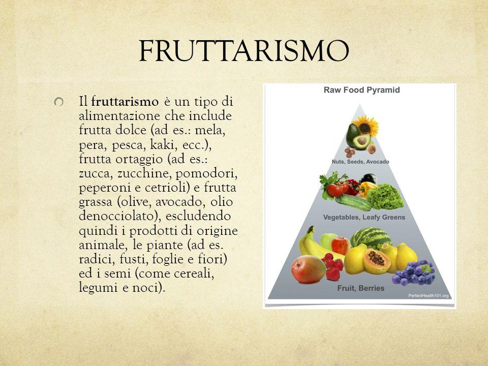 FRUTTARISMO Il fruttarismo è un tipo di alimentazione che include frutta dolce (ad es.: mela, pera, pesca, kaki, ecc.), frutta ortaggio (ad es.: zucca