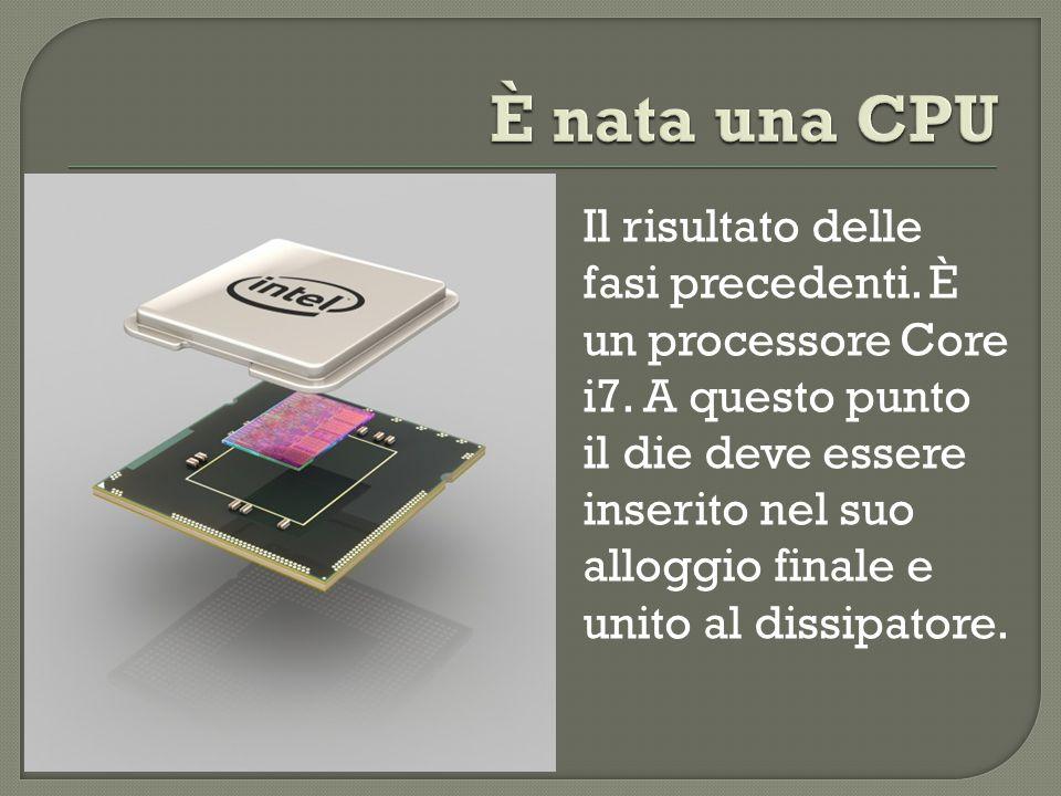 Il risultato delle fasi precedenti. È un processore Core i7. A questo punto il die deve essere inserito nel suo alloggio finale e unito al dissipatore