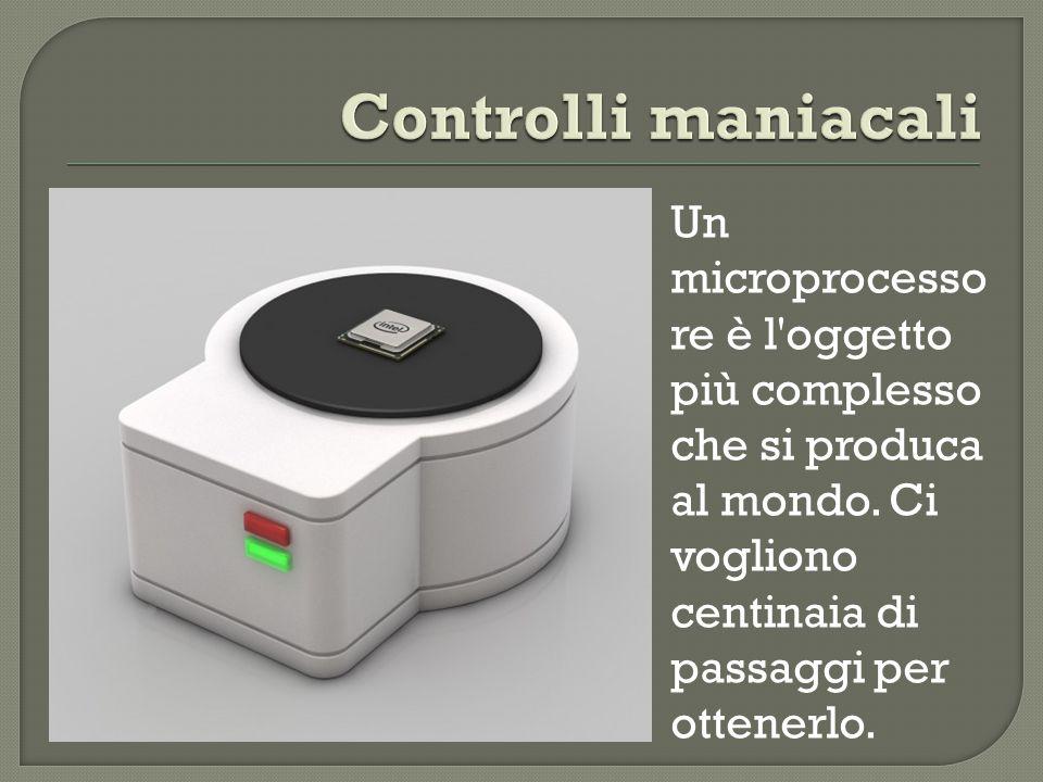 Un microprocesso re è l oggetto più complesso che si produca al mondo.