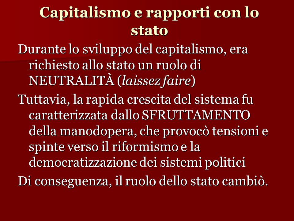 Durante lo sviluppo del capitalismo, era richiesto allo stato un ruolo di NEUTRALITÀ (laissez faire) Tuttavia, la rapida crescita del sistema fu carat