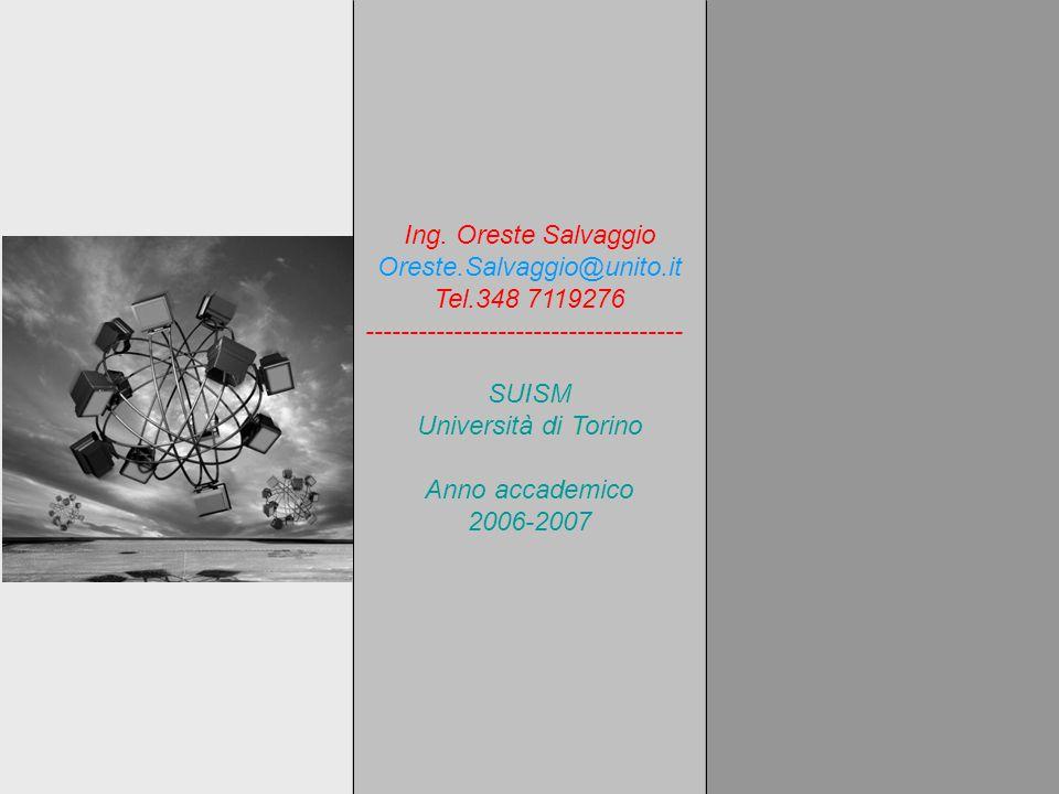 Ing. Oreste Salvaggio Oreste.Salvaggio@unito.it Tel.348 7119276 ------------------------------------ SUISM Università di Torino Anno accademico 2006-2