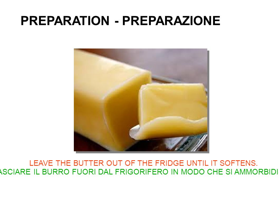 LEAVE THE BUTTER OUT OF THE FRIDGE UNTIL IT SOFTENS.
