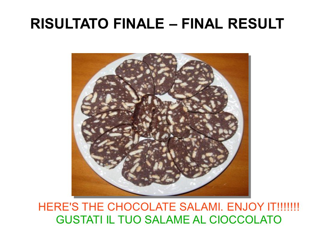 HERE S THE CHOCOLATE SALAMI. ENJOY IT!!!!!!.