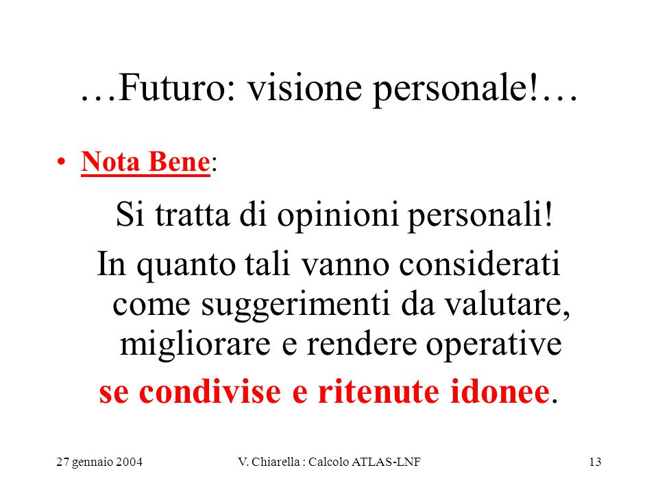 27 gennaio 2004V. Chiarella : Calcolo ATLAS-LNF13 …Futuro: visione personale!… Nota Bene: Si tratta di opinioni personali! In quanto tali vanno consid