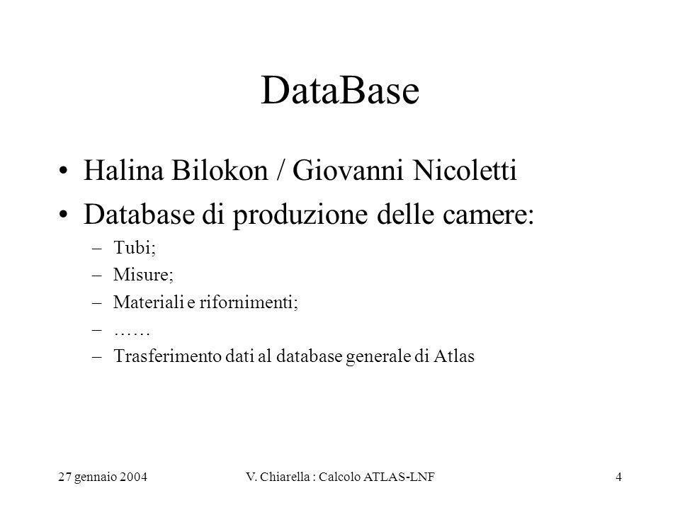 27 gennaio 2004V. Chiarella : Calcolo ATLAS-LNF4 DataBase Halina Bilokon / Giovanni Nicoletti Database di produzione delle camere: –Tubi; –Misure; –Ma