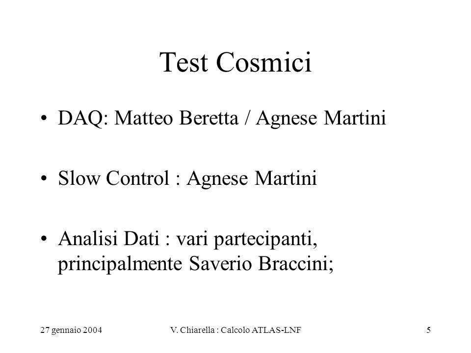 27 gennaio 2004V. Chiarella : Calcolo ATLAS-LNF5 Test Cosmici DAQ: Matteo Beretta / Agnese Martini Slow Control : Agnese Martini Analisi Dati : vari p