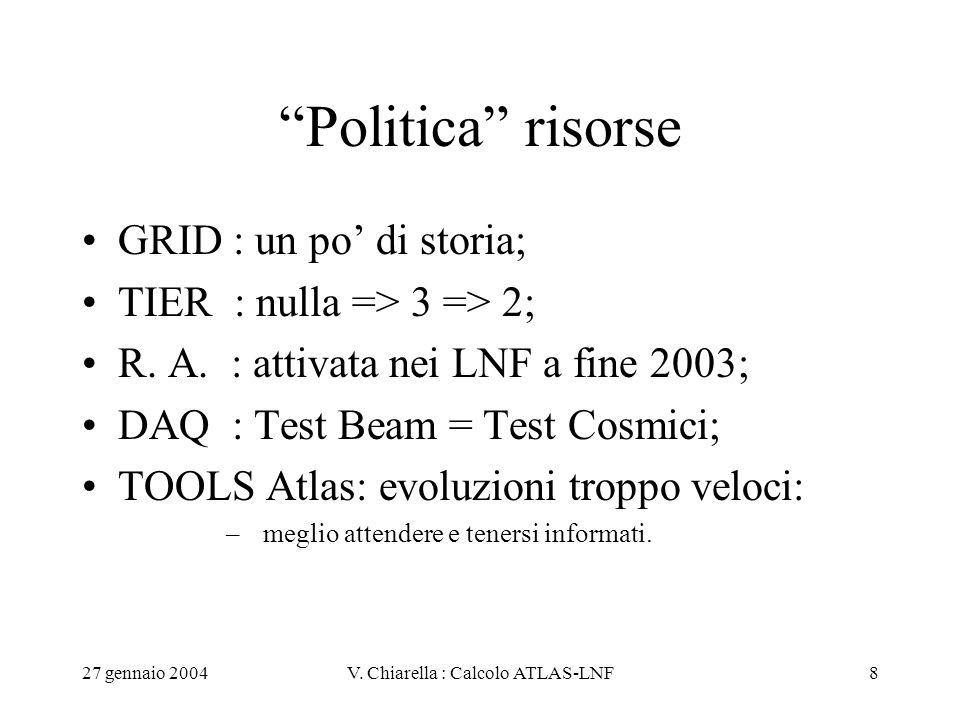"""27 gennaio 2004V. Chiarella : Calcolo ATLAS-LNF8 """"Politica"""" risorse GRID : un po' di storia; TIER : nulla => 3 => 2; R. A. : attivata nei LNF a fine 2"""