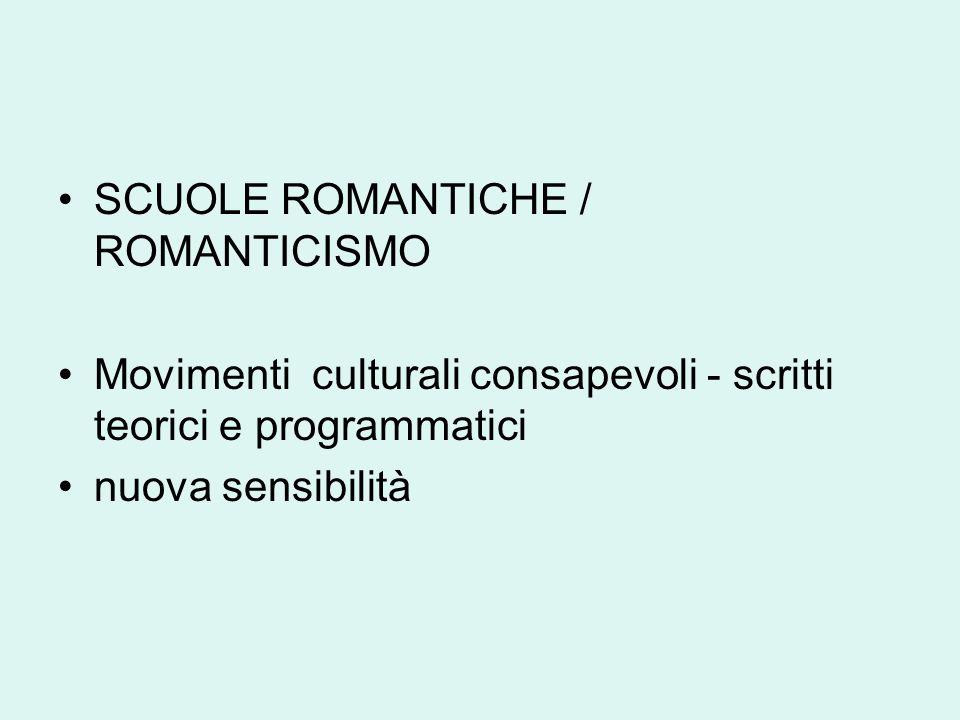 SCUOLE ROMANTICHE / ROMANTICISMO Movimenti culturali consapevoli - scritti teorici e programmatici nuova sensibilità