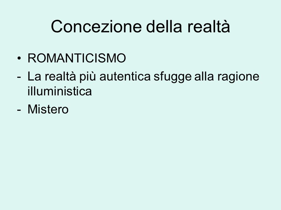 Concezione della realtà ROMANTICISMO -La realtà più autentica sfugge alla ragione illuministica -Mistero