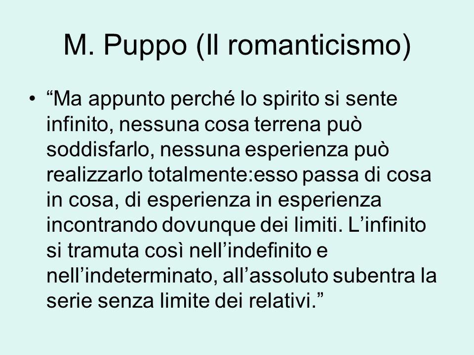 """M. Puppo (Il romanticismo) """"Ma appunto perché lo spirito si sente infinito, nessuna cosa terrena può soddisfarlo, nessuna esperienza può realizzarlo t"""