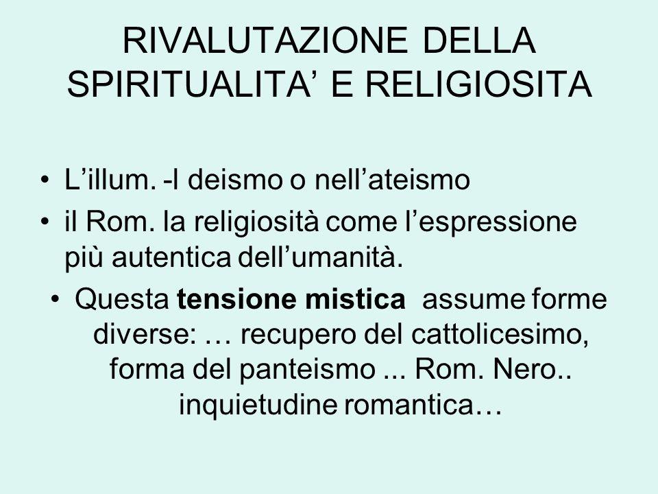 RIVALUTAZIONE DELLA SPIRITUALITA' E RELIGIOSITA L'illum. -l deismo o nell'ateismo il Rom. la religiosità come l'espressione più autentica dell'umanità