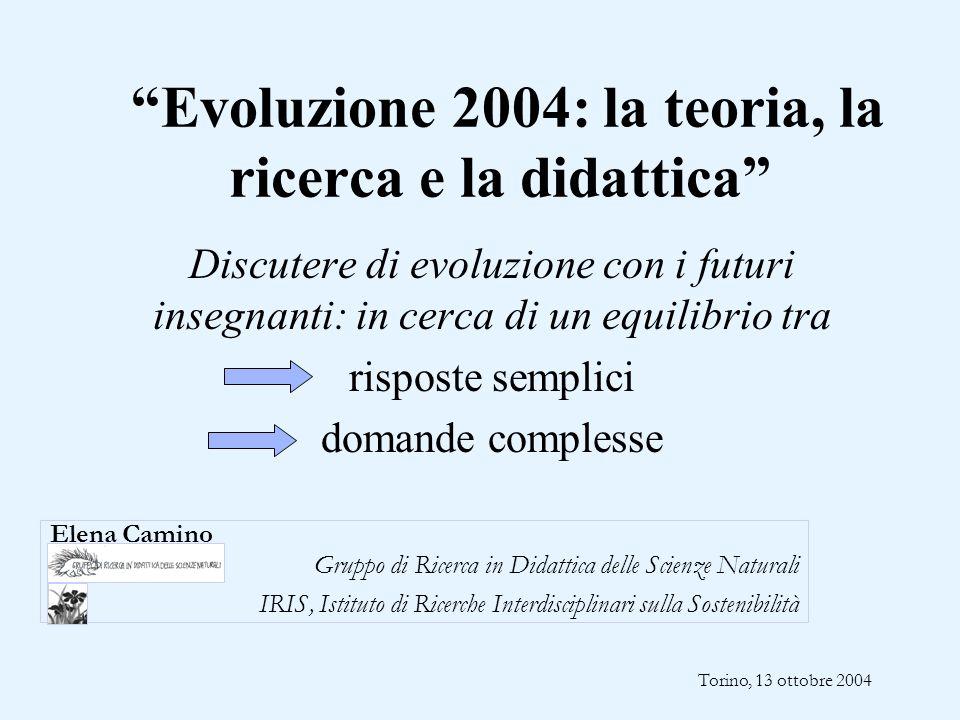 """""""Evoluzione 2004: la teoria, la ricerca e la didattica"""" Discutere di evoluzione con i futuri insegnanti: in cerca di un equilibrio tra risposte sempli"""