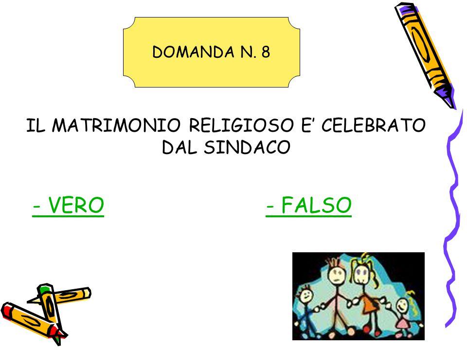 IL MATRIMONIO RELIGIOSO E' CELEBRATO DAL SINDACO - VERO- FALSO DOMANDA N. 8