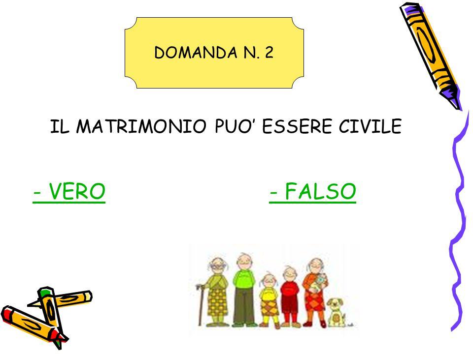 IL MATRIMONIO PUO' ESSERE CIVILE - VERO- FALSO DOMANDA N. 2